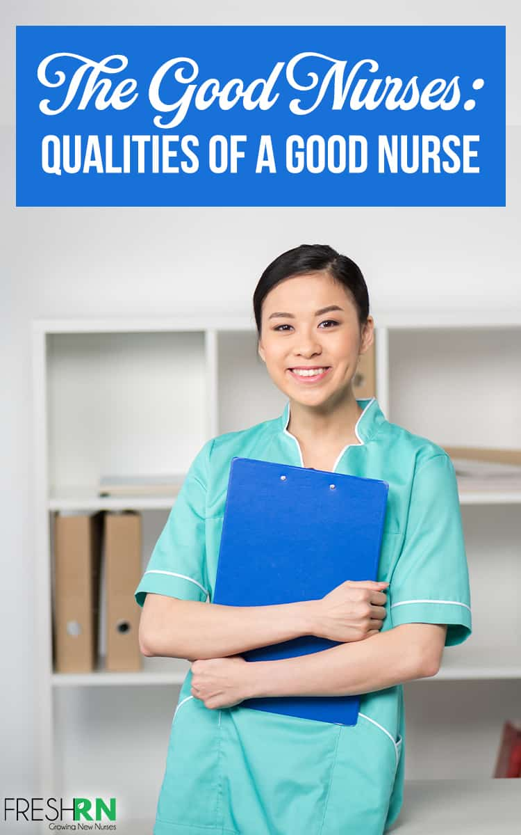 The Good Nurses: Qualities of A Good Nurse. What are the qualities of a good nurse? You need to be empathetic, hard-working, and so much more. Read the complete list. #FreshRN #nurse #nurses #nursetips #newnurse