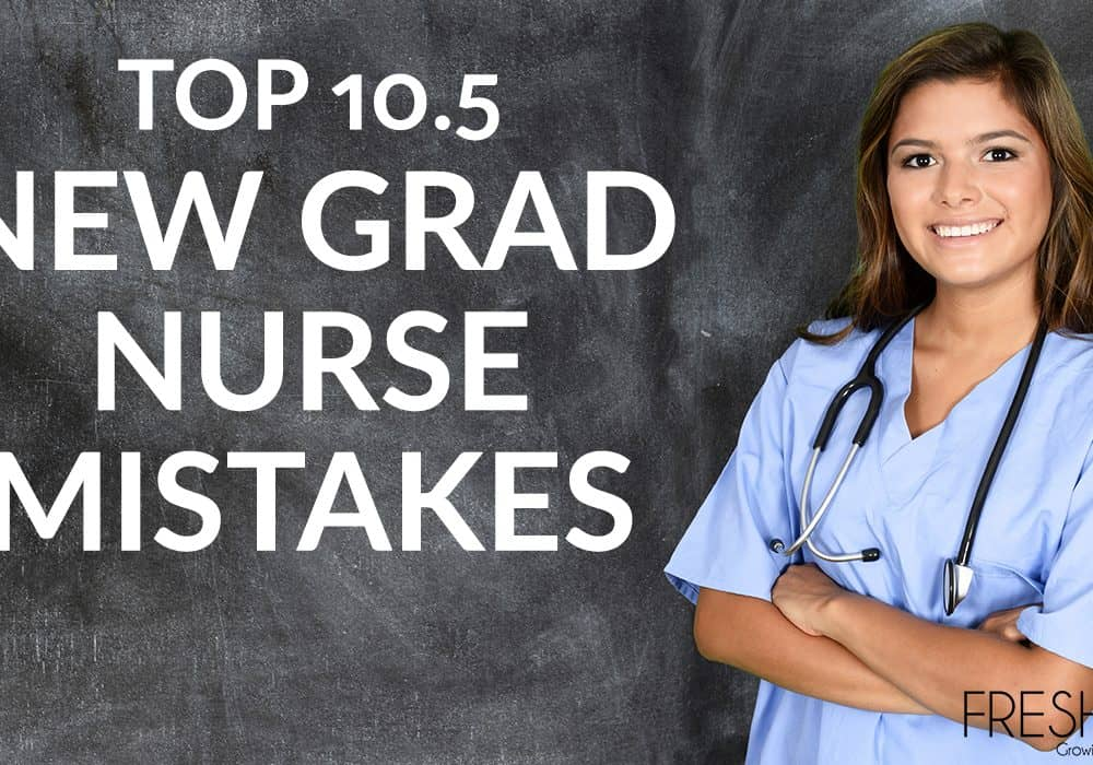 Top 10.5 New Grad Nurse Mistakes