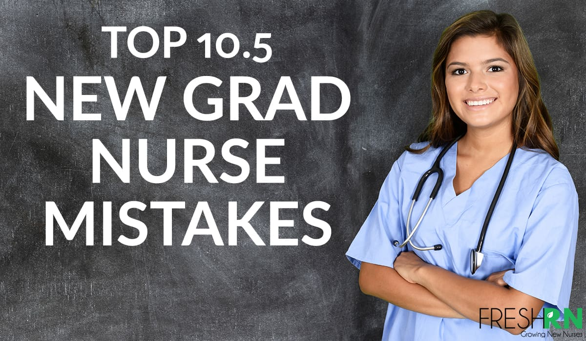 Top 10 New Grad Nurse Mistakes