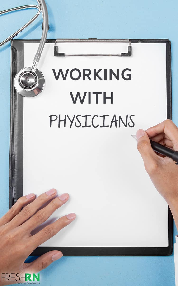 Working With Physicians. Don't be intimidated! Follow these tips for working with physicians and banish your nursing anxiety for good. #FreshRN #nurse #nurses #doctor #nursetips