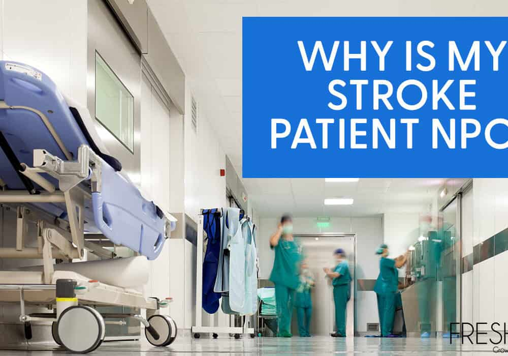 Why is My Stroke Patient NPO? What To Do & Why
