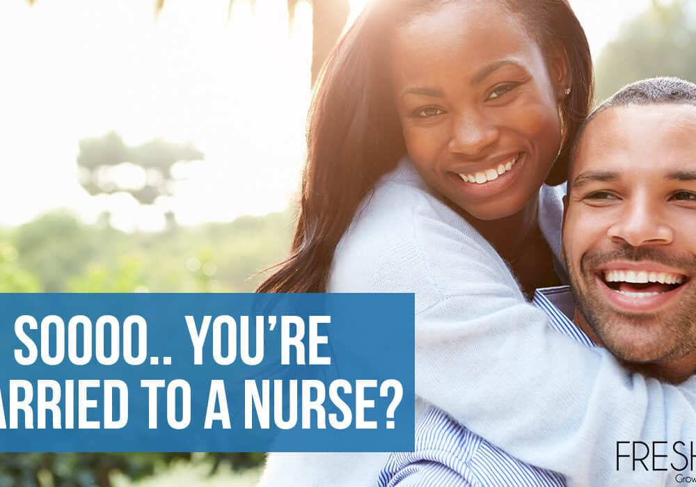Married To A Nurse - What It's Really Like