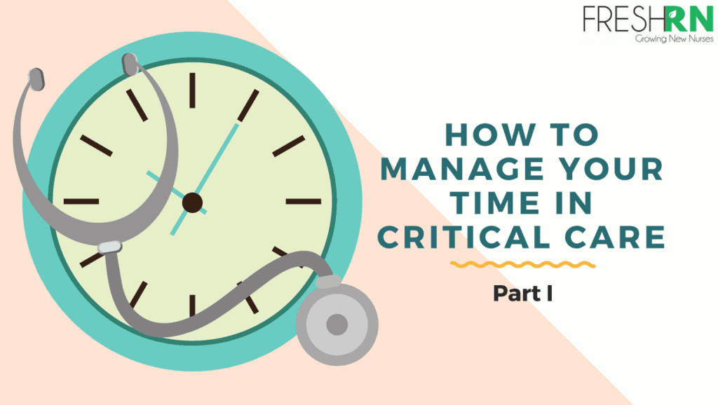 How To Manage Your Time In Critical Care For Nurses Part I