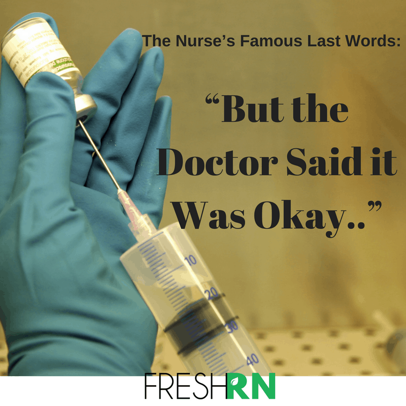 "The Nurse's Famous Last Words: ""But the Doctor Said it Was Okay.."""