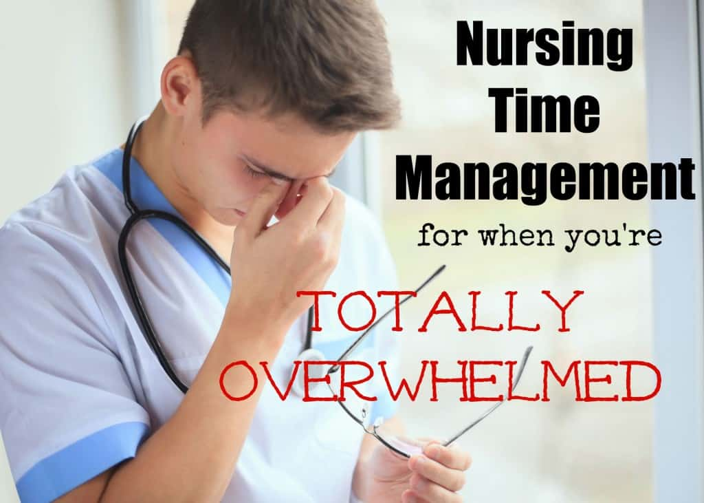 Nursing Time Management for When You're Totally Overwhelmed