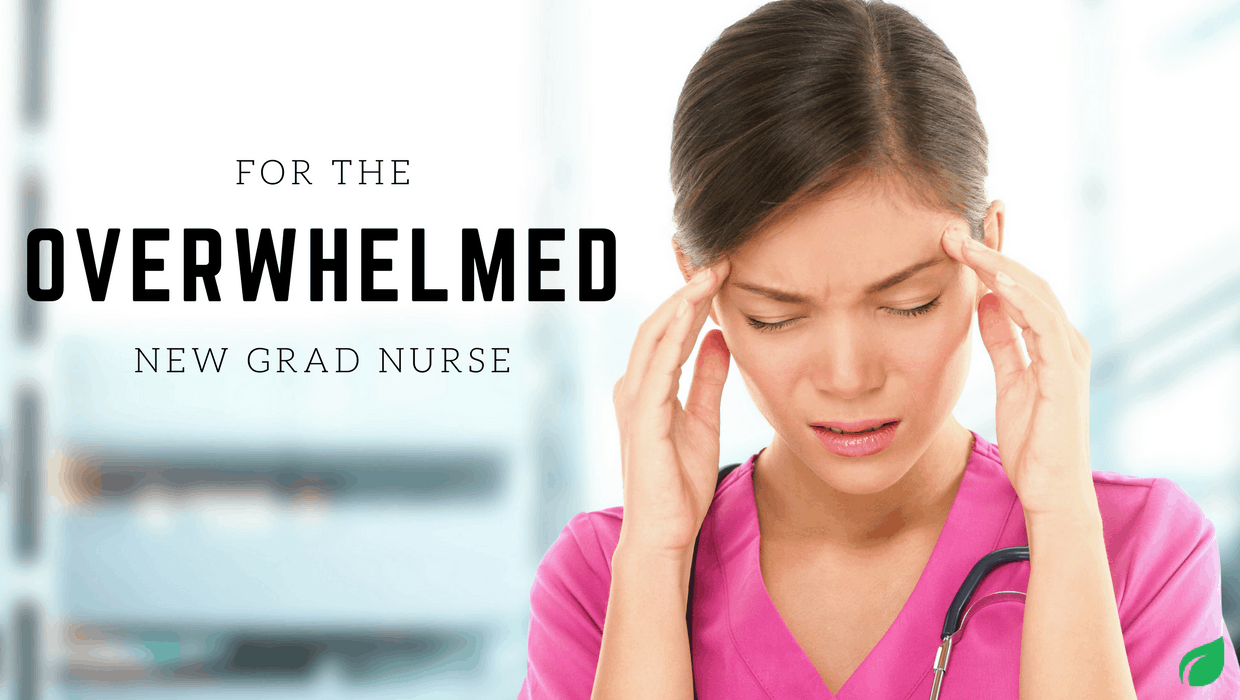 For the Overwhelmed New Graduate Nurse