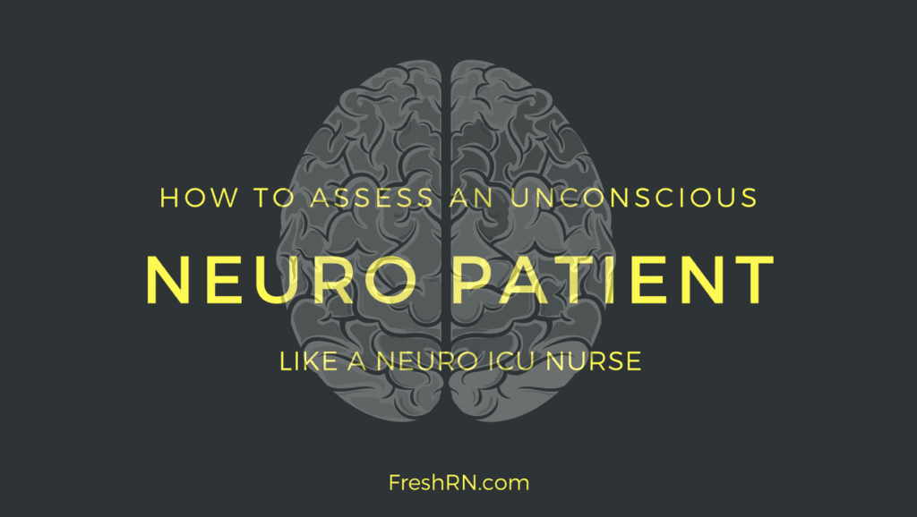 How to Assess An Unconscious Neuro Patient Like a Neuro ICU