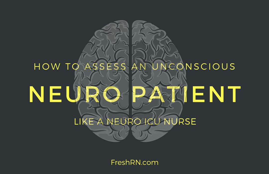 How to Assess An Unconscious Neuro Patient Like a Neuro ICU Nurse
