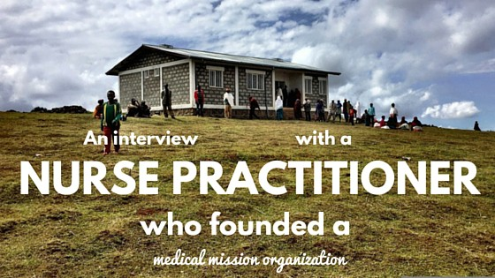 An Interview with a Nurse Practitioner Who Co-Founded a Medical Mission Organization