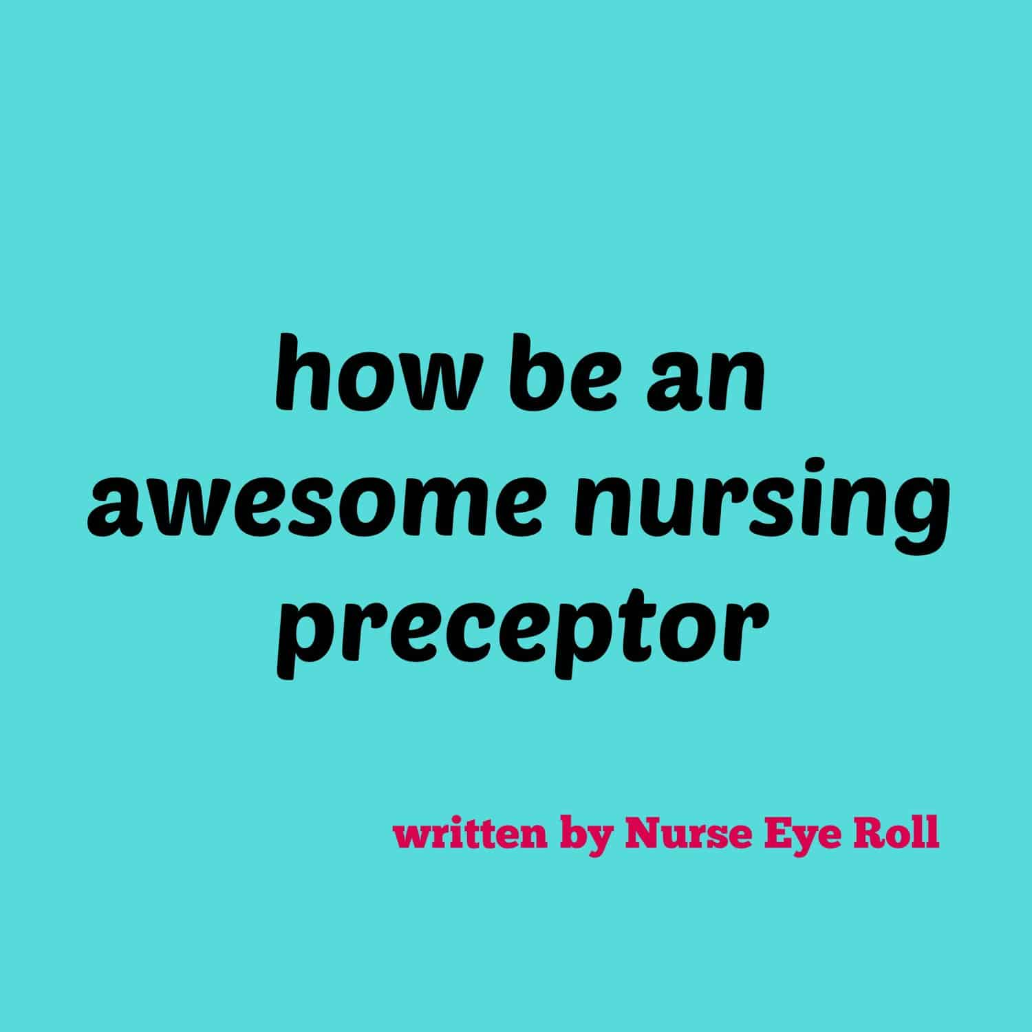 Becoming An Awesome Nursing Preceptor:  Phase Two