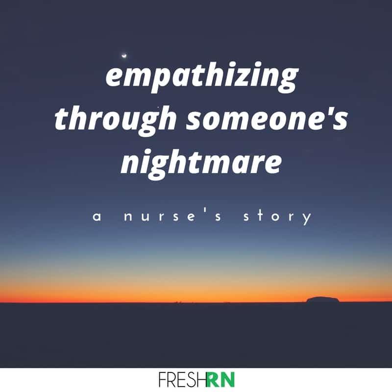 Empathizing Through Someone's Nightmare: A Nurse's Story