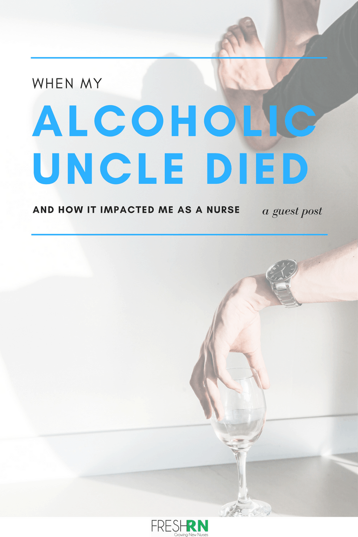 When My Alcoholic Uncle Died: And How It Impacted Me as a Nurse