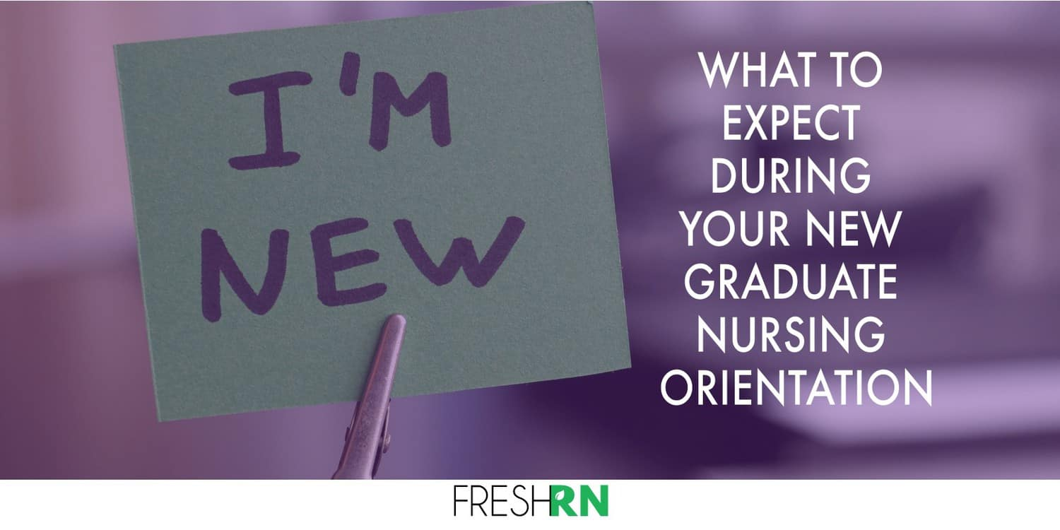 what to expect during your new graduate nursing orientation