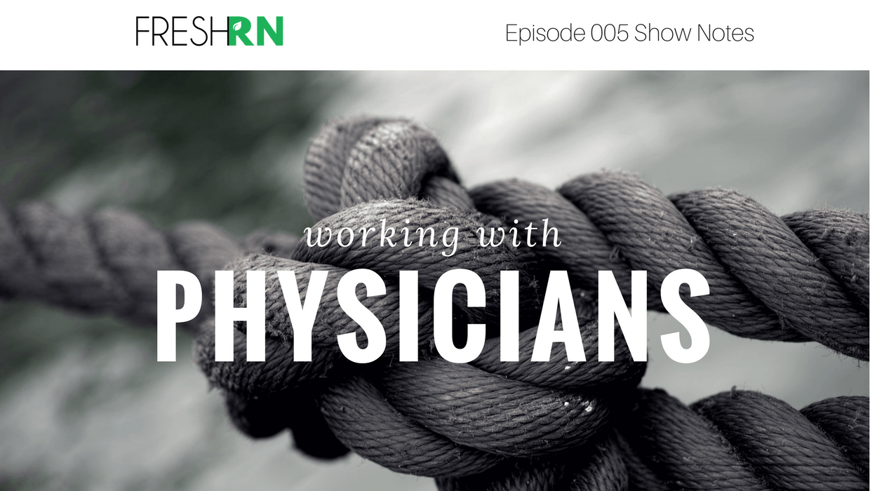 The FreshRN Podcast - Episode 005: Working With Physicians