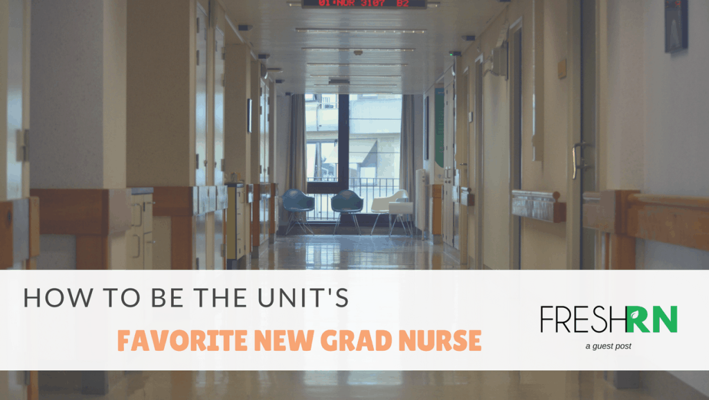 How to be the Unit's Favorite New Grad Nurse