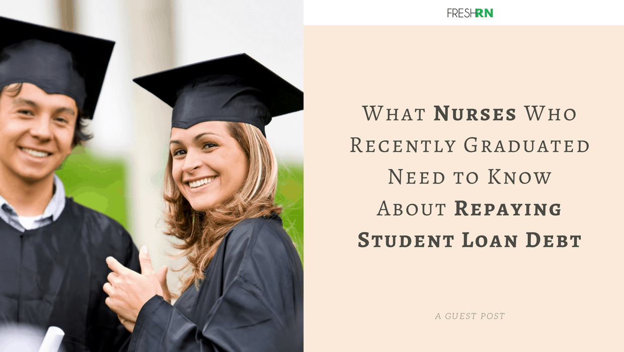 What Nurses Who Recently Graduated Need to Know About Repaying Student Loan Debt