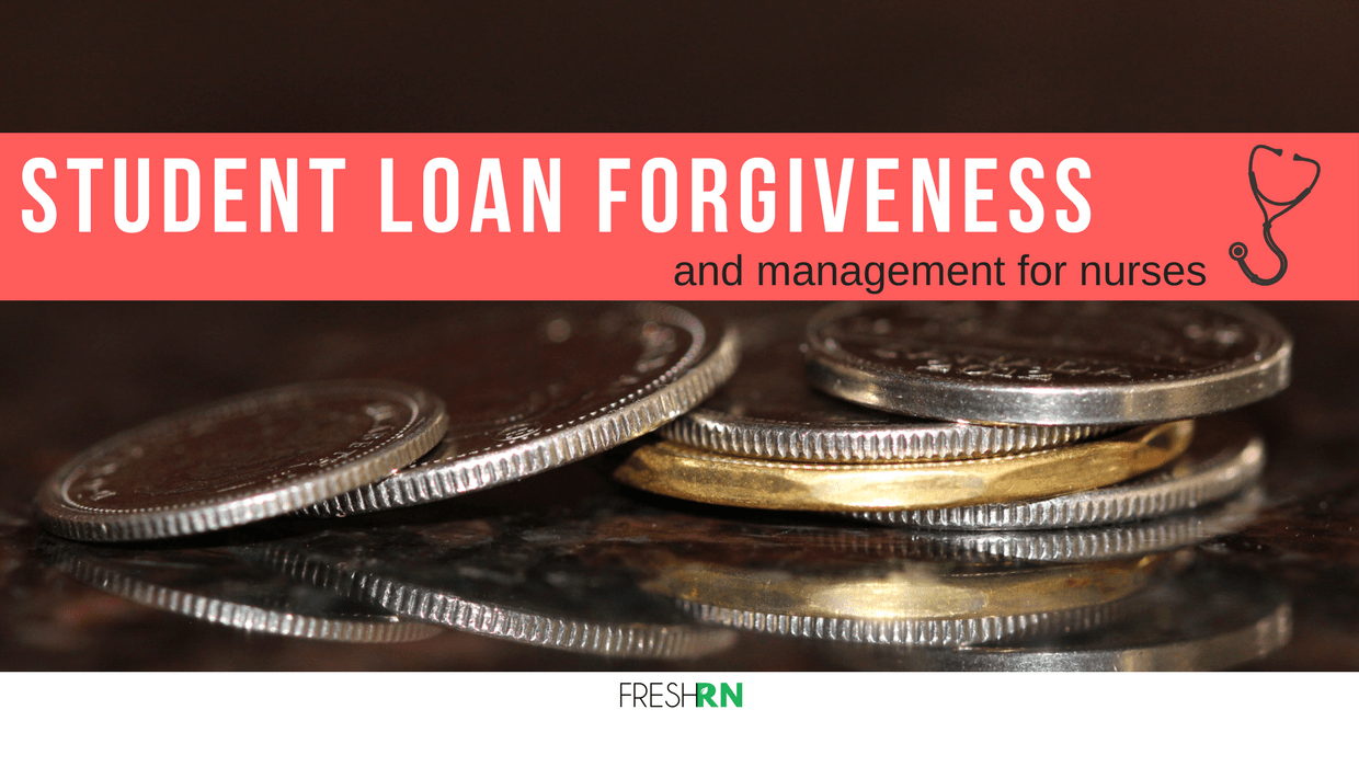 Student Loan Forgiveness and Management for Nurses