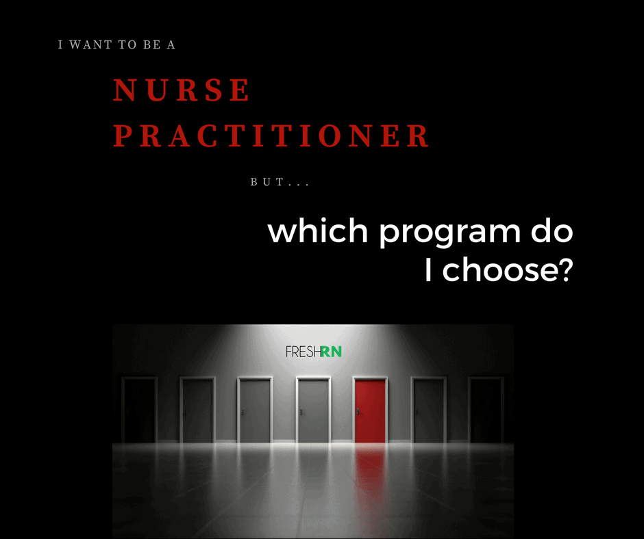 I know I want to be a Nurse Practitioner, but which program do I choose?