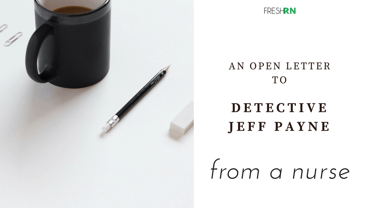An Open Letter to Detective Jeff Payne – from a Nurse