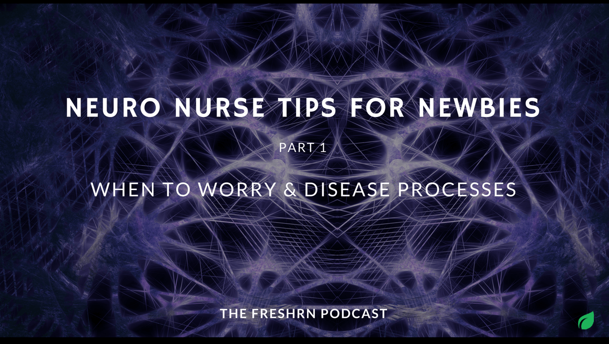S2E13:  Neuro Nurse Tips for Newbies, Part 1: When to Worry, Disease Processes