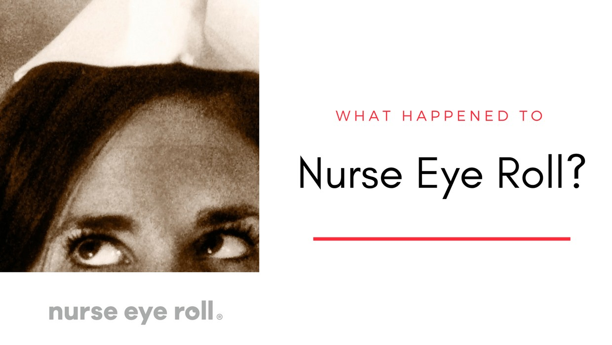 What Happened to Nurse Eye Roll®?