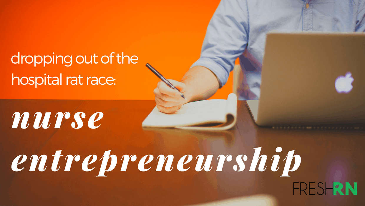 Dropping out of the Hospital Rat Race: Nurse Entrepreneurship