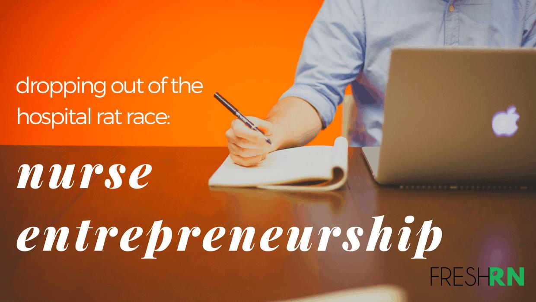 Dropping out of the Hospital Rat Race: Nurse Entrepreneurship