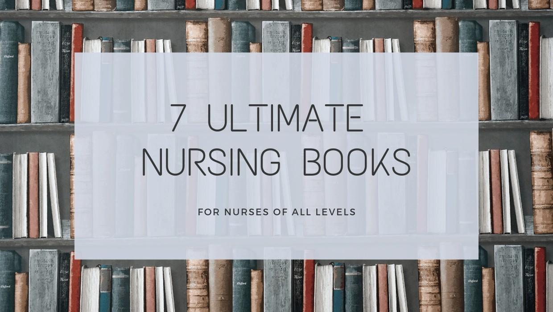7 Ultimate Nursing Books for Nurses of All Levels