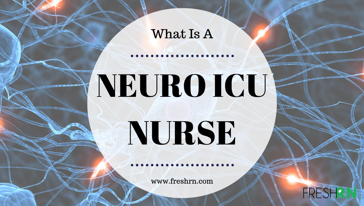 Neuro ICU Nurse – What You Need To Know