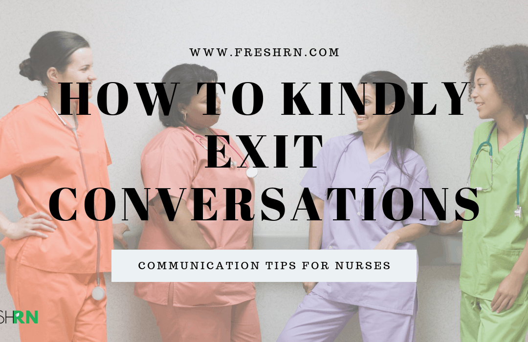 Communication Tips for Nurses – How to Kindly Exit Conversations
