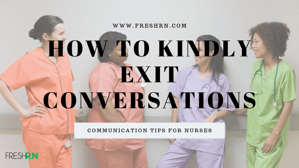 Communication Tips for Nurses - How to Kindly Exit Conversations