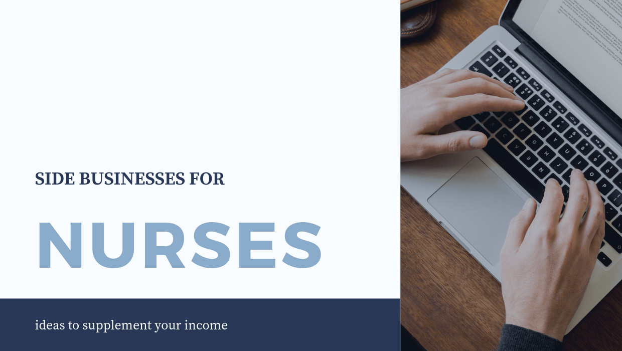 Side Businesses for Nurses: Ideas to Supplement Your Income. #freshrn #sidehustle #nurse #nurses #entrepreneurs