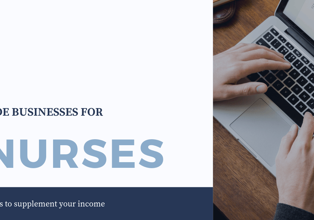 Side Businesses for Nurses: Ideas to Supplement Your Income