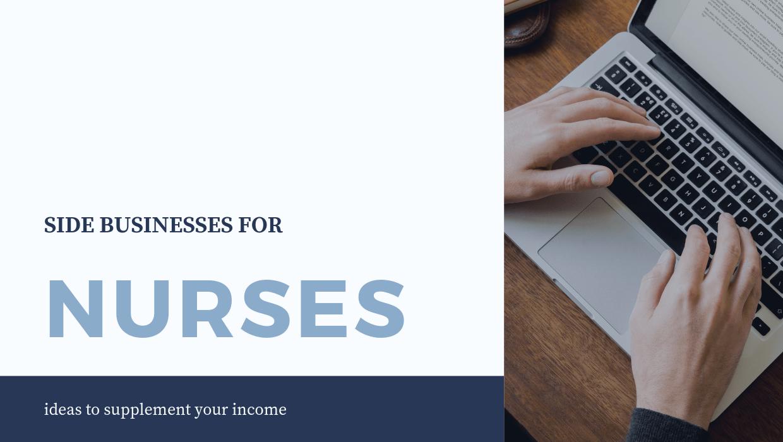 Side Businesses for Nurses: Ideas to Supplement Your Income. #freshrn #sidehustle #nurse #nurses #entrepreneurs