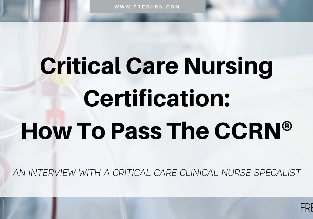 Critical Care Nursing Certification: How to Pass the CCRN