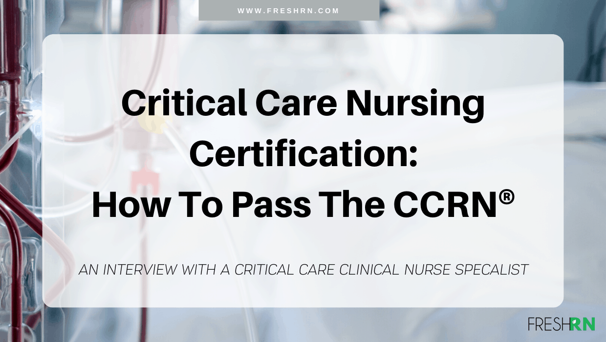 Critical Care Nursing Certification How to Pass the CCRN® An interview with a critical care clinical nurse specialist