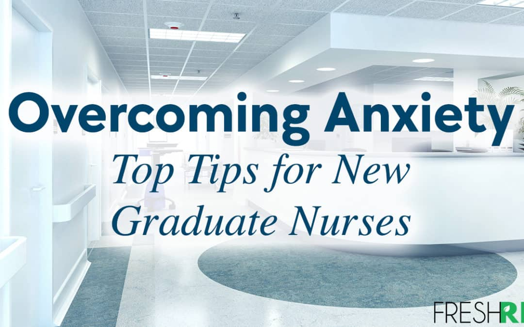 Overcoming Anxiety – Top Tips for New Graduate Nurses