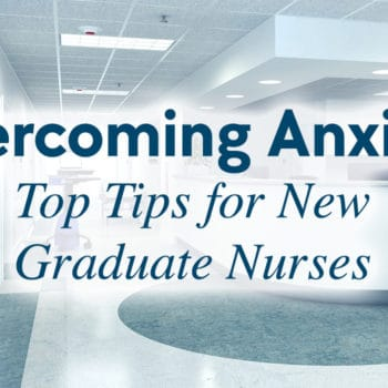 Overcoming Anxiety - Top Tips for New Graduate Nurses