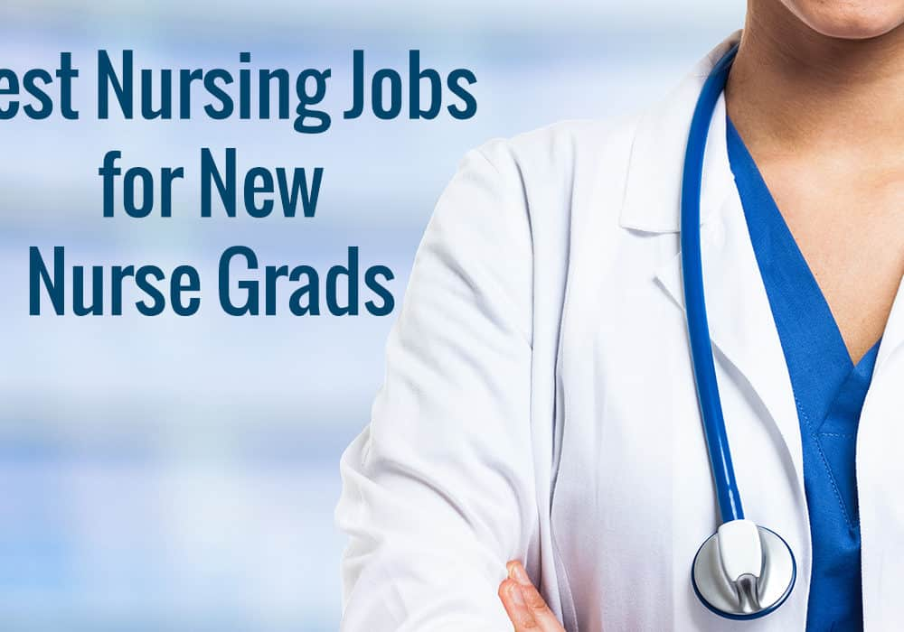 Best Nursing Jobs for New Nurse Grads