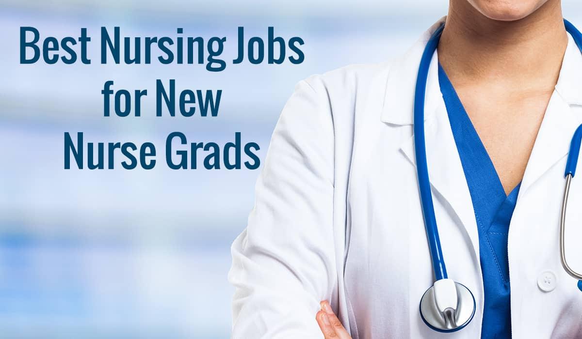Best Nursing Jobs for New Nurse Grads