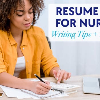 Resume Tips for Nurses: Writing Tips + Template
