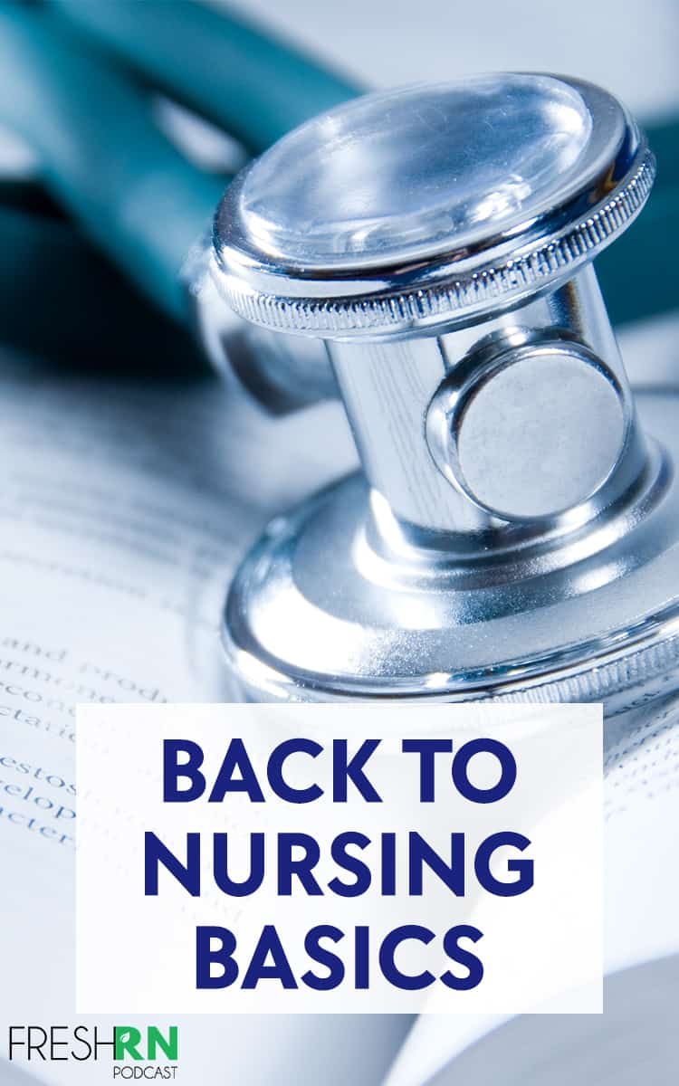 Back to Nursing Basics. In nursing school we learn basic care of our patients. Then we become focused on the complex tasks. In this episode we return to the nursing basics. #FreshRN #FreshRNpodcast #nurse #nurses #nursingbasics