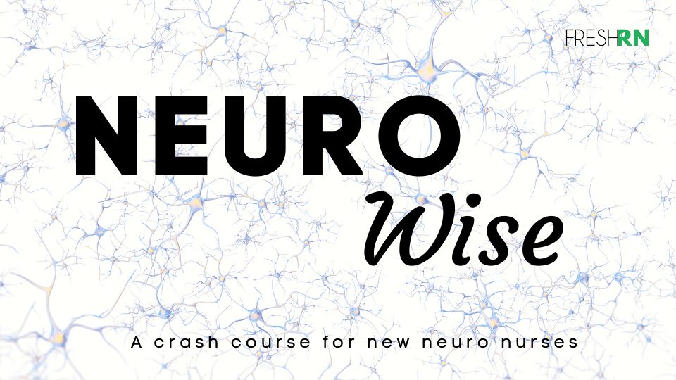 Neuro Wise - A crash course for new neuro nurses