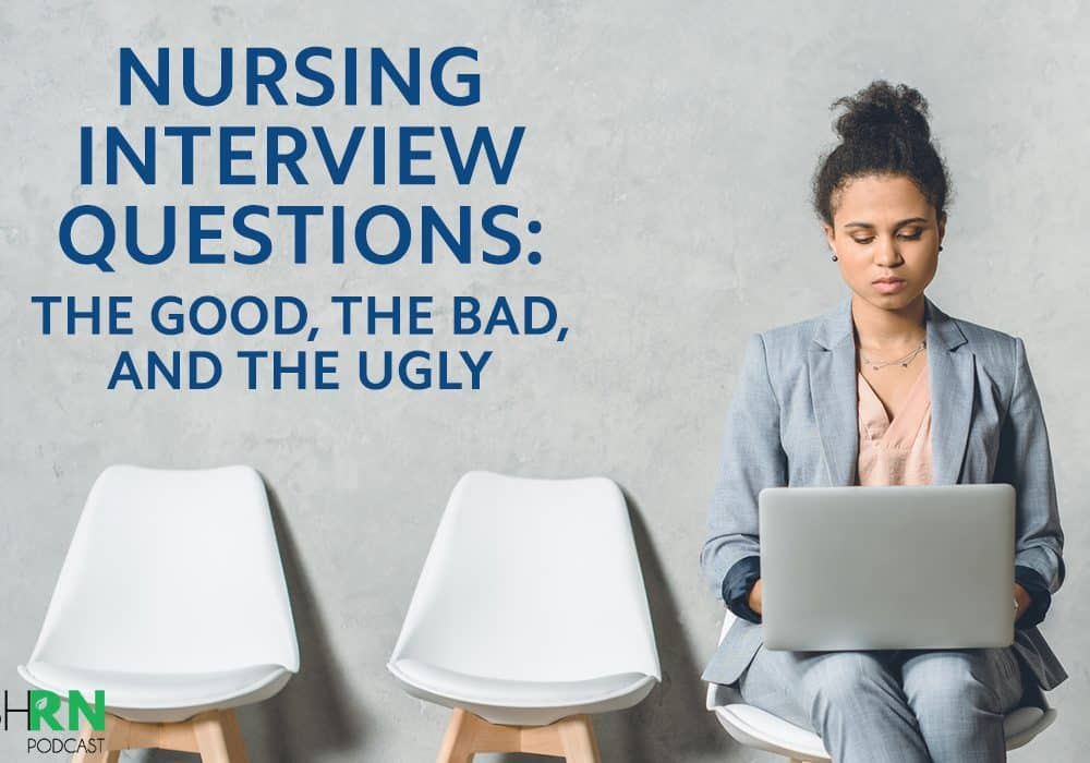 S5E47 – Nursing Interview Questions: The Good, the Bad, and the Ugly