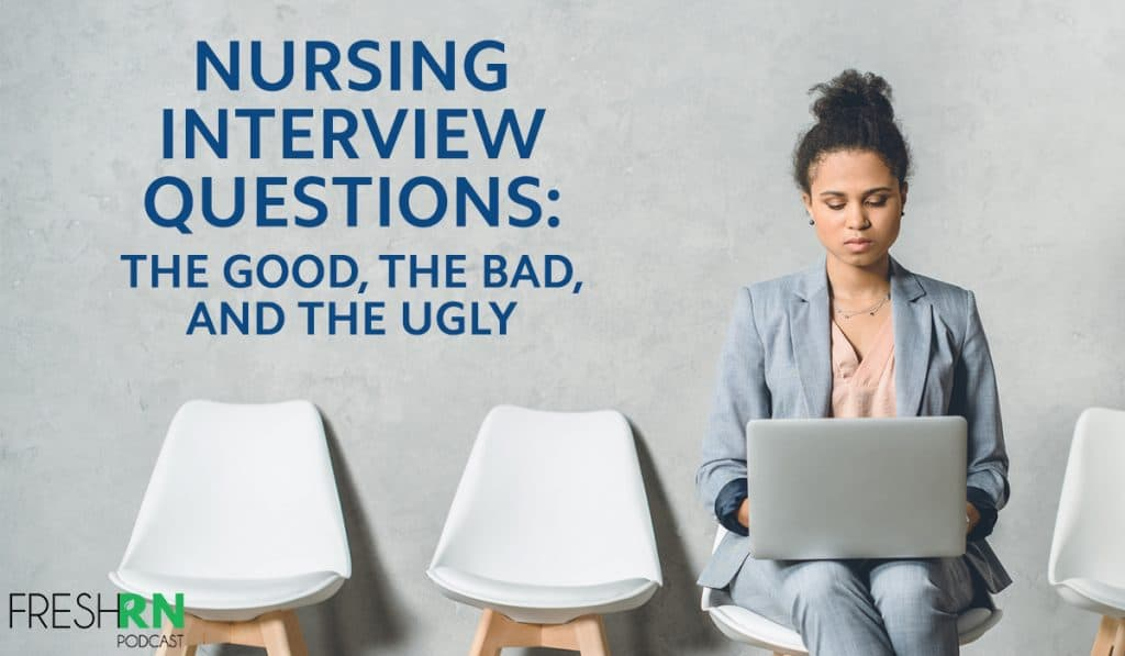 Nursing Interview Questions: The Good, the Bad, and the Ugly