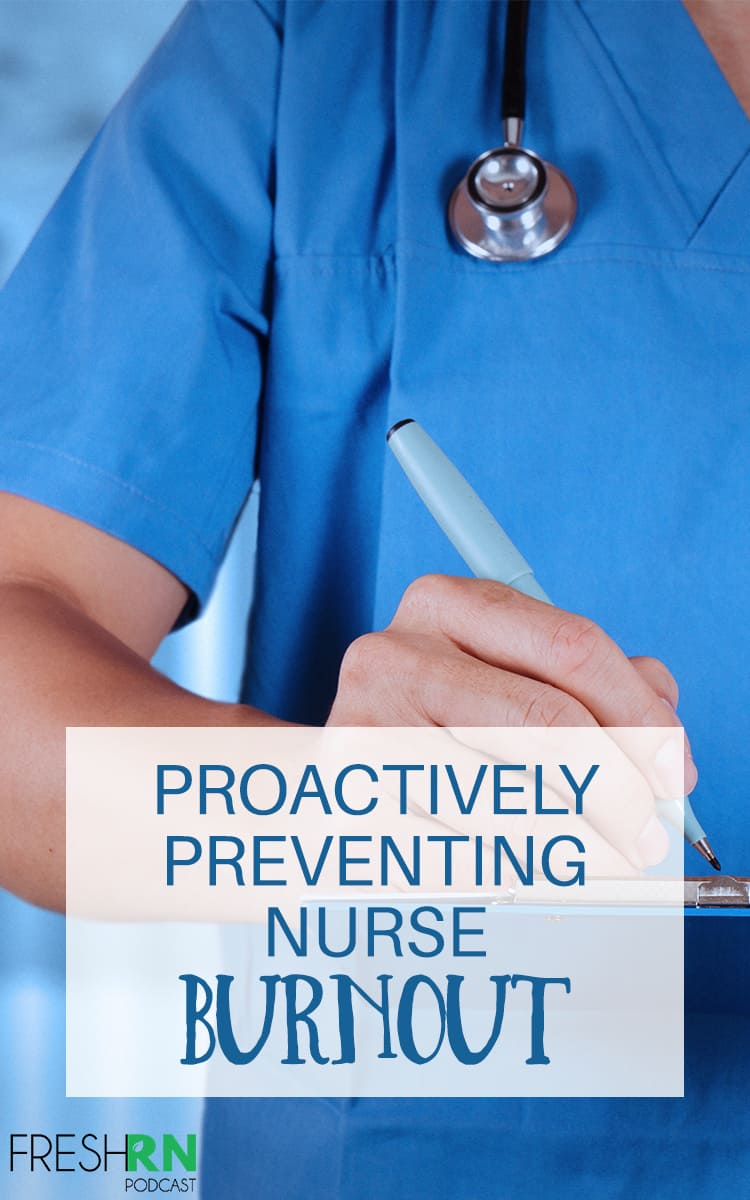 Proactively Preventing Nurse Burnout. What is nurse burnout? Why does it happen? How do we prevent it? In this episode, we talk all about nurse burnout, self-compassion, and things you can do to live your healthiest nurse life. #FreshRN #nurse #nurses #podcast #FreshRNpodcast #shownotes #nurseburnout