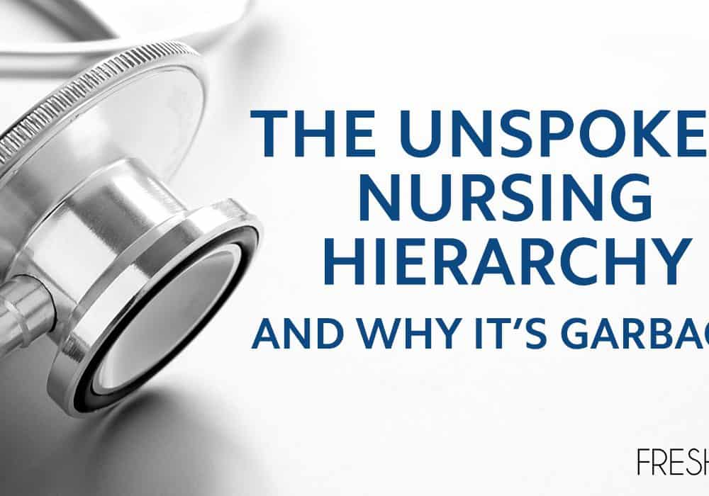 The Unspoken Nursing Hierarchy and Why It's Garbage