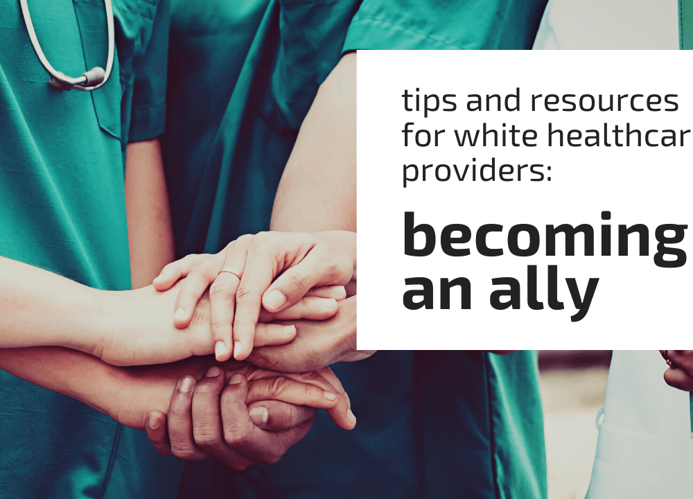 Tips and Resources White Healthcare Providers: Becoming an Ally