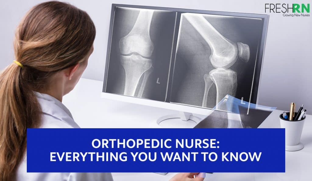 Becoming An Orthopedic Nurse: Everything You Want to Know