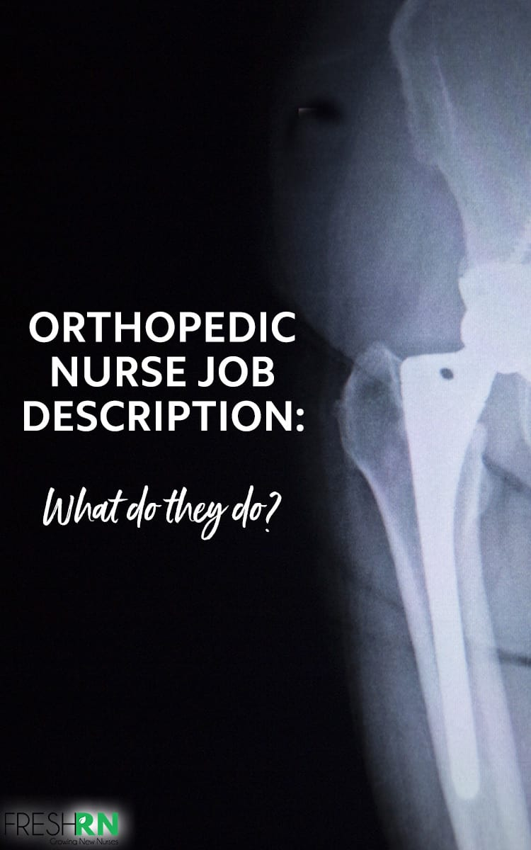 Orthopedic Nurse Job Description: What Do They Do? Are you thinking of becoming an orthopedic nurse? What is the Orthopedic Nurse job description? Let's look at this exciting career.  #FreshRN #nurse #nurses #nursespeciality #ortho #orthopedicnurse #orthopedics